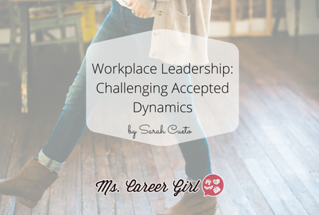 Workplace Leadership: Challenging Accepted Dynamics