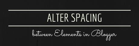 Alter Spacing between Design Elements in Blogger