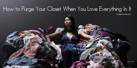How to Purge Your Closet When You Love Everything In It