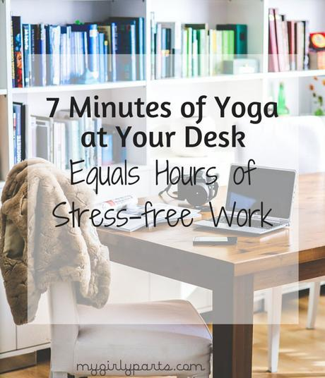 7 Minutes of Yoga at Your Desk Equals Hours of Stress-free Work