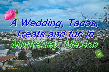 Tacos, treats and fun during a weekend in Monterrey Mexico