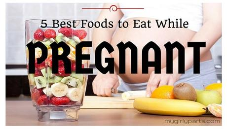 5 Best Foods To Eat While Pregnant