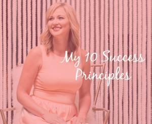 My 10 Success Principles: The Exact Foundations On Which I Built My Dream Career