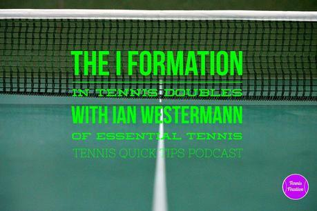 The I Formation in Tennis Doubles with Ian Westermann of Essential Tennis – Tennis Quick Tips Podcast 104