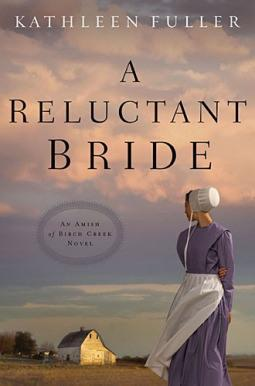 A Reluctant Bride (An Amish of Birch Creek Novel) by Kathleen Fuller