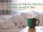 Three Affirmations Help Calm Down Relax Yourself Sleep.