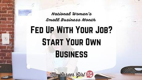 Fed Up With Your Job? Start Your Own Business