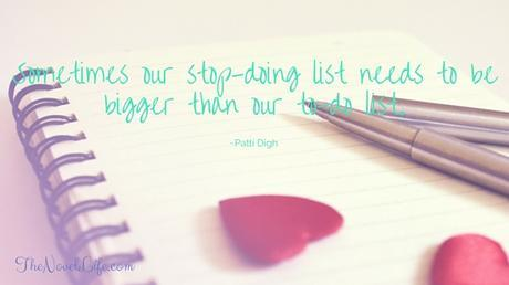 Sometimes our stop-doing list needs to bebigger than our to-do list.