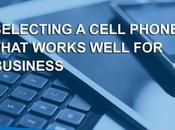 Selecting Cell Phone That Works Well Business