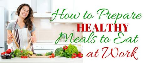 HOW TO PREPARE HEALTHY MEALS AT WORK