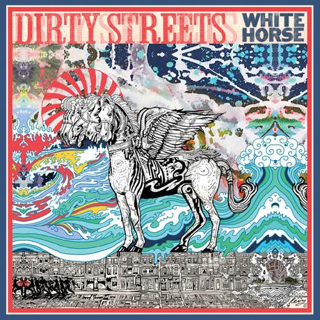 DIRTY STREETS' NEW WHITE HORSE ALBUM OUT NOW VIA ALIVE NATURALSOUND RECORDS