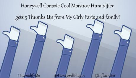 The Honeywell Console Cool Moisture Humidifier gets 5 Thumbs Up from My Girly Parts and Family!