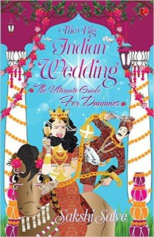 The Big Indian Wedding: The Ultimate Guide for Dummies