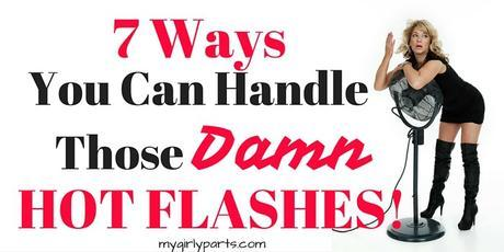 7 Ways You Can Handle Those Damn Hot Flashes