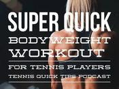 Super Quick Bodyweight Workout Tennis Players Tips Podcast