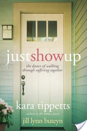 Just Show Up: The Dance of Walking Through Suffering Together by Kara Tippetts and Jill Lynn Buteyn