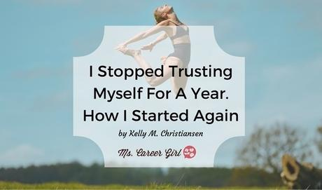 I Stopped Trusting Myself For A Year. How I started Again.