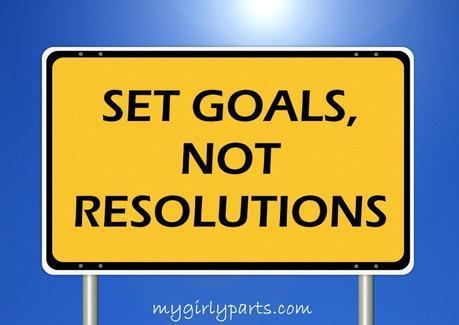 Set Goals, Not Resolutions