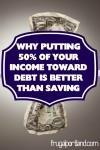 why putting 50 of your income toward debt is better than saving