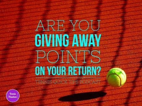Are You Giving Away Points on Your Return? Tennis Quick Tips Podcast 118