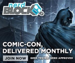 NERD BLOCK: Comic-Con, Delivered Monthly. Join Now. Geek Tested. Nerd Approved.