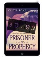 Prisoner of Prophecy by Casey L. Bond @agarcia6510  @AuthorCaseyBond