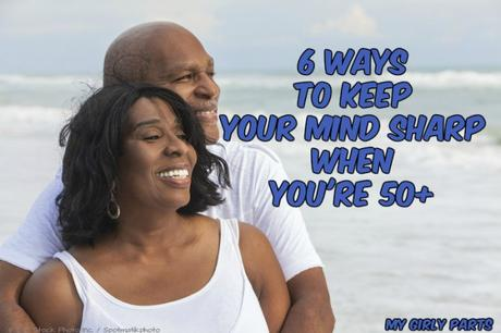 6 Ways To Keep Your Mind Sharp When You're 50+
