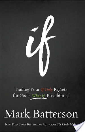 If: Trading Your If Only Regrets for God's What If Possibilities by Mark Batterson