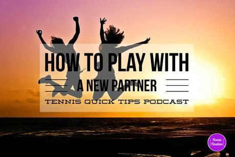 How to Play with a New Tennis Partner – Tennis Quick Tips Podcast 122