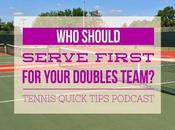 Should Serve First Your Doubles Team? Tennis Quick Tips Podcast