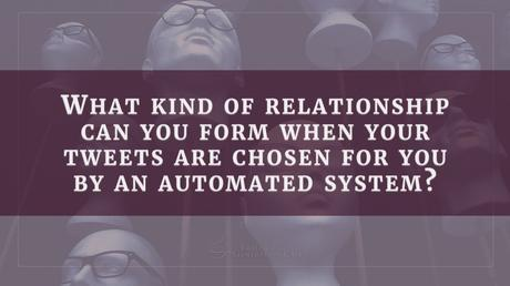 Can you build a real relationship by allowing an algorithm to pick out your tweets?