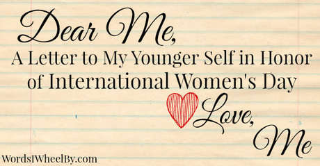 A Letter to My Younger Self in Honor of International Women's Day