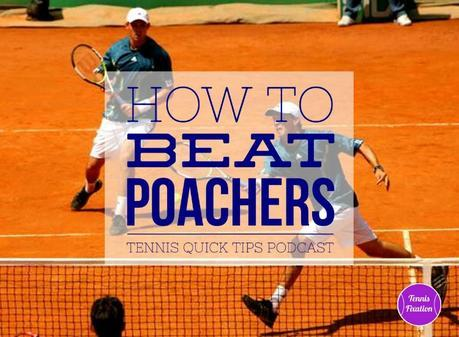 How to Beat Poachers – Tennis Quick Tips Podcast 126
