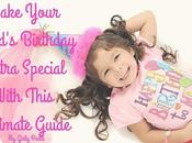 Make Your Child's Birthday Extra Special With This Ultimate Guide