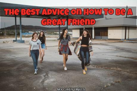 The Best Advice On How To Be A Great Friend