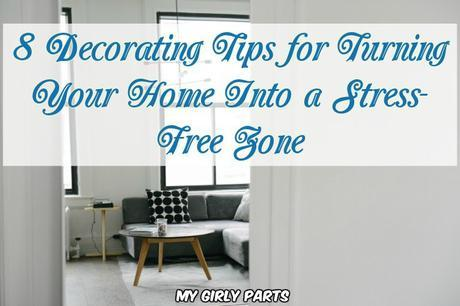 8 Decorating Tips for Turning Your Home Into a Stress-Free Zone - Is your home a sanctuary from the stress and tension in your life? Not so much? You can change that. Decorate your house so it becomes a place that doesn't wind you up but lets you unwind.