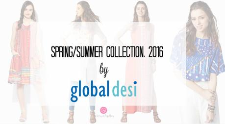 Global Desi Spring Summer Collection, 2016 An Overview| cherryontopblog.com