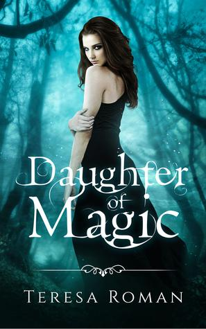 Daughter of Magic by Teresa Roman @XpressoReads @TRomanauthor