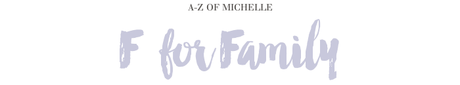 A-Z of Michelle: F for Family