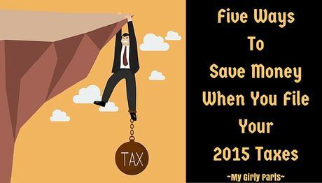 Five Ways To Save Money When You File Your 2015 Taxes