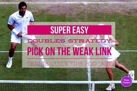 Super Easy Doubles Strategy: Pick on the Weak Link – Tennis Quick Tips Podcast 128