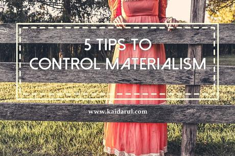 Personal Development: 5 Tips to Control Materialism