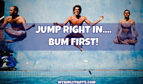 Jump Right In, Bum First - Do you ever jump right in without looking at the ENTIRE picture?