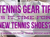 Tennis Gear Time Shoes? Quick Tips Podcast