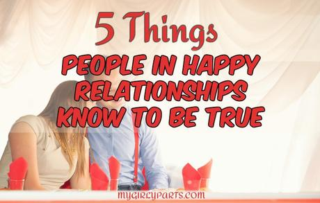 5 Things People In Happy Relationships Know To Be True - There is no doubt about it; happy couples have some secret knowledge up their sleeves. Here's what they know makes their relationship so happy.