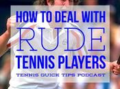 Deal with Rude, Obnoxious Annoying Tennis Players Quick Tips Podcast