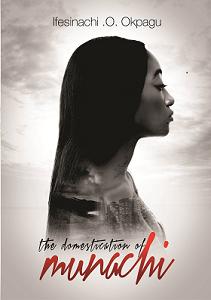 Excerpts of 'The Domestication of Munachi' by Ifesinachi Okoli-Okpagu
