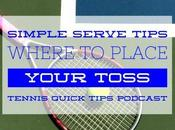 Simple Serve Tips: Where Place Your Toss Tennis Quick Tips Podcast