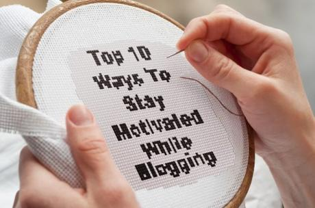 Top 10 Ways To Stay Motivated While Blogging