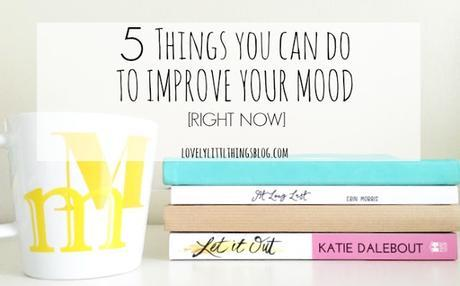 5 Things You Can Do to Improve Your Mood [Right Now]